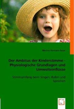 Der Ambitus der Kinderstimme - Physiologische Grundlagen und Umwelteinflüsse - Vormann-Sauer, Martina