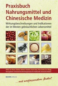 Praxisbuch Nahrungsmittel und Chinesische Medizin - von Blarer Zalokar, Ulrike; Fendrich, Barbara; Haas, Karin; Kamb, Petra; Rüegg, Eve