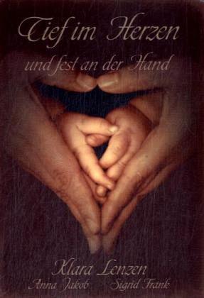 Tief im Herzen und fest an der Hand - Jakob, Anna; Frank, Sigrid; Lenzen, Klara
