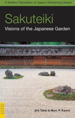 Sakuteiki: Visions of the Japanese Garden: A Modern Translation of Japan's Gardening Classic - Takei, Jiro; Keane, Marc P.