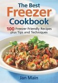 The Best Freezer Cookbook: 100 Freezer Friendly Recipes, Plus Tips and Techniques