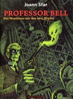 Professor Bell . Der Mexikaner mit den zwei Köpfen - Sfar, Joann