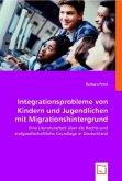 Integrationsprobleme von Kindern und Jugendlichen mit Migrationshintergrund