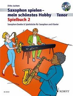 Saxophon spielen - Mein schönstes Hobby, Spielbuch Tenor, 2 Saxophone & 1 Saxophon und Klavier, m. Audio-CD - Juchem, Dirko