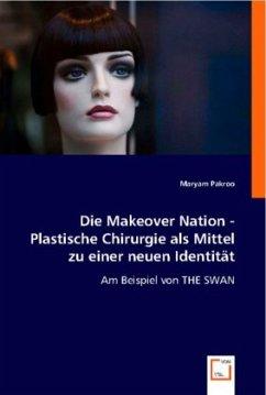 Die Makeover Nation - Plastische Chirurgie als Mittel zu einer neuen Identität
