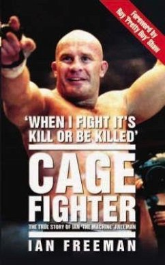 Cage Fighter: The True Story of Ian the Machine Freeman - Freeman, Ian