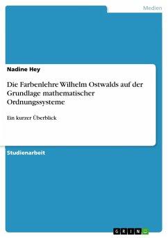 Die Farbenlehre Wilhelm Ostwalds auf der Grundlage mathematischer Ordnungssysteme