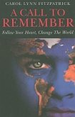 A Call to Remember: Follow Your Heart, Change the World: A Sacred Call to Wake-Up and Reclaim Your Power