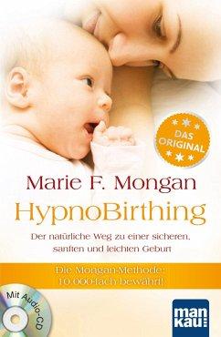 HypnoBirthing. Der natürliche Weg zu einer sicheren, sanften und leichten Geburt - Mongan, Marie F.