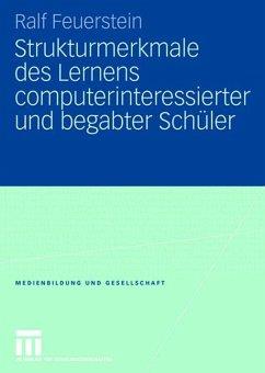 Strukturmerkmale des Lernens computerinteressierter und begabter Schüler - Feuerstein, Ralf