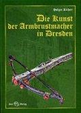 Die Kunst der Armbrustmacher in Dresden