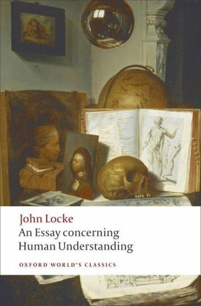 john locke essays on human understanding A summary of an essay concerning human understanding in 's john locke (1634–1704) learn exactly what happened in this chapter, scene, or section of john locke.