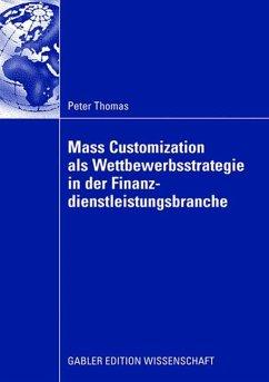 Mass Customization als Wettbewerbsstrategie in der Finanzdienstleistungsbranche - Thomas, Peter