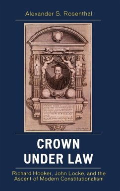 Crown Under Law: Richard Hooker, John Locke, and the Ascent of Modern Constitutionalism - Rosenthal, Alexander S.