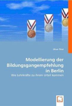 Modellierungder Bildungsgangempfehlungin Berlin - Thiel, Oliver
