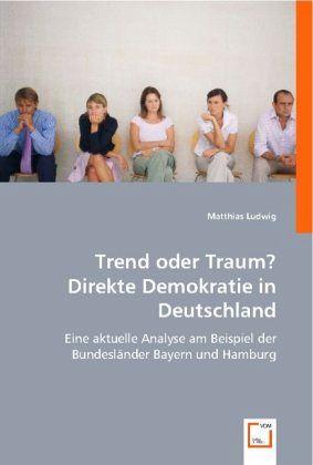 Trend oder Traum? Direkte Demokratie in Deutschland - Ludwig, Matthias