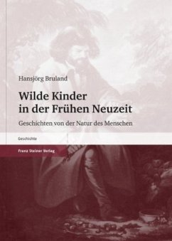Wilde Kinder in der Frühen Neuzeit - Bruland, Hansjörg