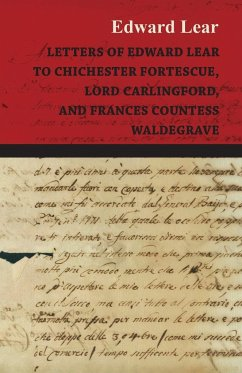 Letters of Edward Lear to Chichester Fortescue, Lord Carlingford, and Frances Countess Waldegrave