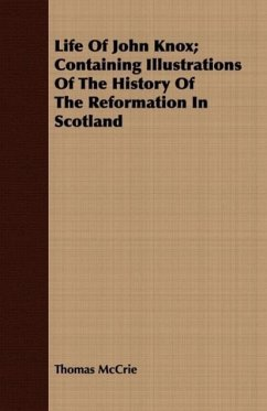Life Of John Knox; Containing Illustrations Of The History Of The Reformation In Scotland