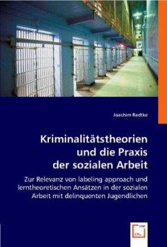 Kriminalitätstheorien und die Praxis der sozialen Arbeit - Radtke, Joachim