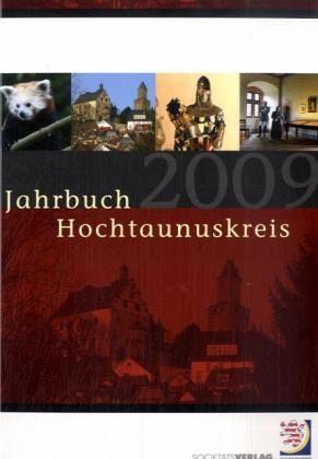 Jahrbuch Hochtaunuskreis 2009: 17. Jahrgang. - Hochtaunuskreis