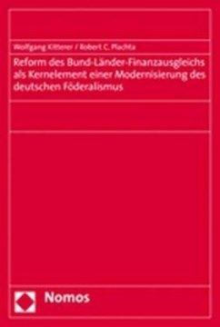 Reform des Bund-Länder-Finanzausgleichs als Kernelement einer Modernisierung des deutschen Föderalismus - Kitterer, Wolfgang; Plachta, Robert C.