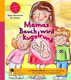 Mamas Bauch wird kugelrund - Das Kindersachbuch zum Thema Aufklärung, Sex, Zeugung und Schwangerschaft - Masaracchia, Regina; Taschner, Ute