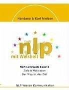 NLP mit Weisheit, NLP-Lehrbuch Band 3, Ziele & Motivation - Nielsen, Karl; Nielsen, Nandana