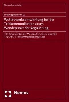 Sondergutachten 50. Wettbewerbsentwicklung bei der Telekommunikation 2007: Wendepunkt der Regulierung - Monopolkommission