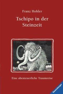 Tschipo in der Steinzeit - Hohler, Franz