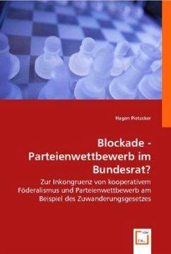 Blockade - Parteienwettbewerb im Bundesrat? - Pietzcker, Hagen