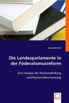 Die Landesparlamente in der Föderalismusreform - Breske, Gunnar