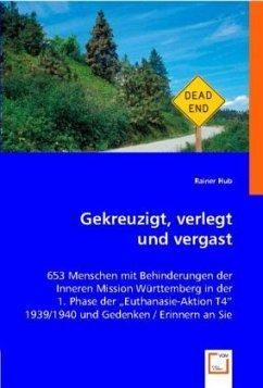 Gekreuzigt, verlegt und vergast - Hub, Rainer
