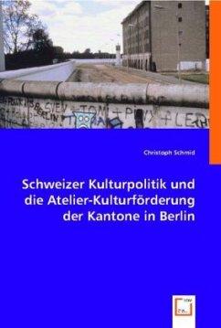 Schweizer Kulturpolitik und die Atelier-Kulturförderung der Kantone in Berlin