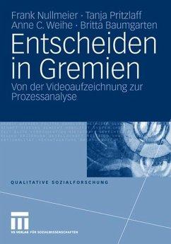 Entscheiden in Gremien - Baumgarten, Britta; Nullmeier, Frank; Pritzlaff, Tanja; Weihe, Anne C.