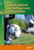 Fußball-Spielend vom Anfänger zum Leistungskicker
