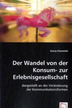 Der Wandel von der Konsum- zur Erlebnisgesellschaft, - Polanetzki, Georg