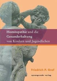 Homöopathie und die Gesunderhaltung von Kindern und Jugendlichen - Graf, Friedrich P.