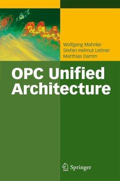 OPC Unified Architecture - Mahnke, Wolfgang; Leitner, Stefan-Helmut; Damm, Matthias