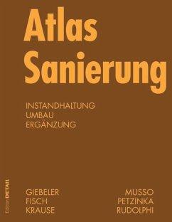 Atlas Sanierung - Giebeler, Georg; Fisch, Rainer; Krause, Harald; Musso, Florian; Petzinka, Karl-Heinz; Rudolphi, Alexander