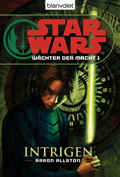 Intrigen / Star Wars - Wächter der Macht Bd.1 - Allston, Aaron