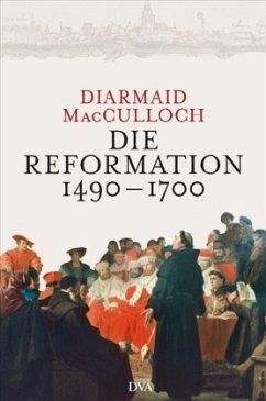 Die Reformation 1490-1700 - MacCulloch, Diarmaid