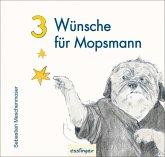 3 Wünsche für Mopsmann