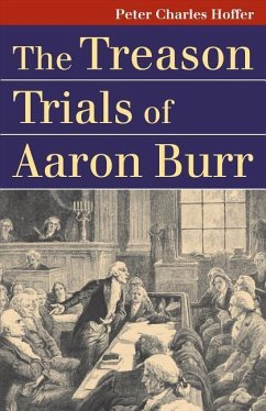 The Treason Trials of Aaron Burr - Hoffer, Peter Charles