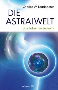 Die Astralwelt - Leadbeater, Charles W.
