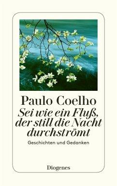 Sei wie ein Fluß, der still die Nacht durchströmt - Coelho, Paulo
