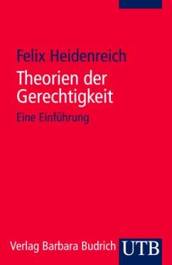 Theorien der Gerechtigkeit - Heidenreich, Felix