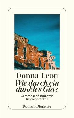 Wie durch ein dunkles Glas / Commissario Brunetti Bd.15 - Leon, Donna