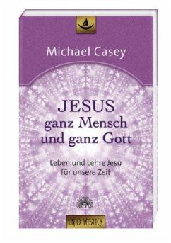 Jesus - ganz Mensch und ganz Gott - Casey, Michael