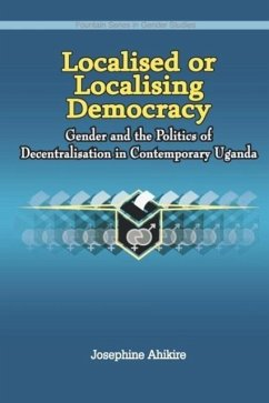9789970026913 - Ahikire, Josephine: Localised or Localising Democracy. Gender and the Politics of Decentralisation in Contemporary Uganda - Book